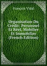 Organisation Du Crdit: Personnel Et Rel, Mobilier Et Immobilier (French Edition)