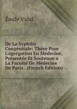 De La Syphilis Congnitale: Thse Pour L`agrgation En Mdecine, Prsente Et Soutenue a La Facult De Mdecine De Paris . (French Edition)