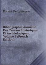 Bibliographie Annuelle Des Travaux Historiques Et Archologiques, Volume 2 (French Edition)