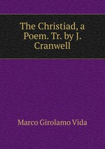 The Christiad, a Poem. Tr. by J. Cranwell