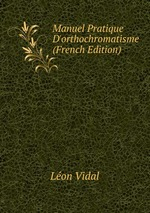 Manuel Pratique D`orthochromatisme (French Edition)