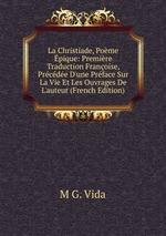 La Christiade, Pome pique: Premire Traduction Franoise, Prcde D`une Prface Sur La Vie Et Les Ouvrages De L`auteur (French Edition)