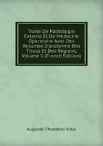 Traite De Pathologie Externe Et De Medecine Operatoire Avec Des Resumes D`anatomie Des Tissus Et Des Regions, Volume 1 (French Edition)