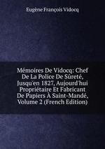 Mmoires De Vidocq: Chef De La Police De Sret, Jusqu`en 1827, Aujourd`hui Propritaire Et Fabricant De Papiers Saint-Mand, Volume 2 (French Edition)