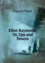 Ellen Raymond; Or, Ups and Downs