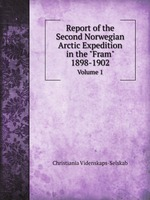 """Report of the Second Norwegian Arctic Expedition in the """"Fram"""" 1898-1902. Volume 1"""