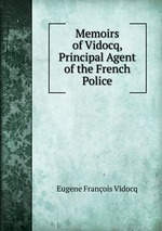 Memoirs of Vidocq, Principal Agent of the French Police