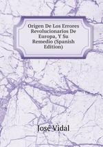 Orgen De Los Errores Revolucionarios De Europa, Y Su Remedio (Spanish Edition)