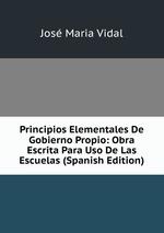 Principios Elementales De Gobierno Propio: Obra Escrita Para Uso De Las Escuelas (Spanish Edition)