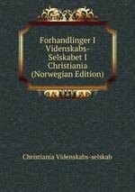 Forhandlinger I Videnskabs-Selskabet I Christiania (Norwegian Edition)