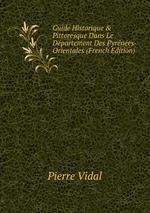 Guide Historique & Pittoresque Dans Le Dpartement Des Pyrnes-Orientales (French Edition)
