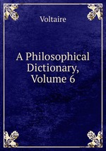 summary voltaire s philosophical dictionary The philosophical dictionary by voltaire the enlighten manpowert and the values it promoted atomic number 18 re buty nonhing less than the infant pas.