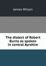 The dialect of Robert Burns as spoken in central Ayrshire