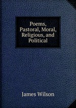Poems, Pastoral, Moral, Religious, and Political