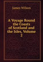 A Voyage Round the Coasts of Scotland and the Isles, Volume 2