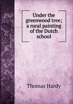 Under the greenwood tree; a rural painting of the Dutch school