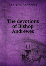 The devotions of Bishop Andrewes