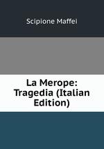 La Merope: Tragedia (Italian Edition)
