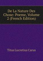 Обложка книги De La Nature Des Chose: Poeme, Volume 2 (French Edition)