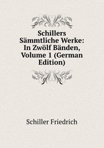 Schillers Smmtliche Werke: In Zwlf Bnden, Volume 1 (German Edition)