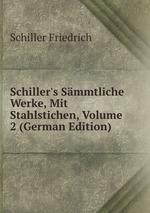 Schiller`s Smmtliche Werke, Mit Stahlstichen, Volume 2 (German Edition)
