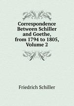 Correspondence Between Schiller and Goethe, from 1794 to 1805, Volume 2