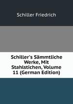 Schiller`s Smmtliche Werke, Mit Stahlstichen, Volume 11 (German Edition)