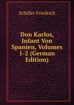 Don Karlos, Infant Von Spanien, Volumes 1-2 (German Edition)