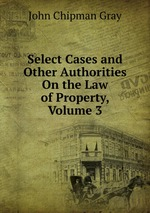Select Cases and Other Authorities On the Law of Property, Volume 3