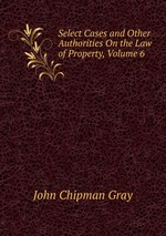 Select Cases and Other Authorities On the Law of Property, Volume 6
