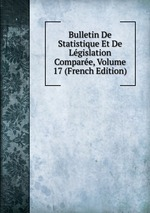 Bulletin De Statistique Et De Lgislation Compare, Volume 17 (French Edition)