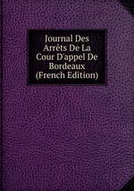 Journal Des Arrts De La Cour D`appel De Bordeaux (French Edition)
