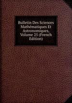 Bulletin Des Sciences Mathmatiques Et Astronomiques, Volume 25 (French Edition)