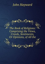 The Book of Religions: Comprising the Views, Creeds, Sentiments, Or Opinions, of All the