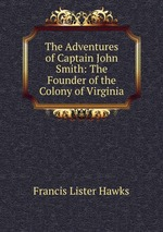 The Adventures of Captain John Smith: The Founder of the Colony of Virginia