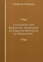 Civilization and Barbarism: Illustrated by Especial Reference to Metacomet