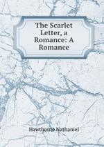 The Scarlet Letter, a Romance: A Romance