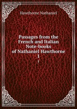 Passages from the French and Italian Note-books of Nathaniel Hawthorne. 1
