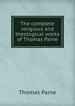 Обложка книги The complete religious and theological works of Thomas Paine