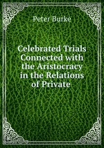 Celebrated Trials Connected with the Aristocracy in the Relations of Private