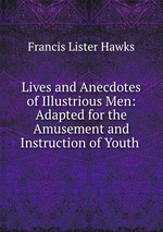 Lives and Anecdotes of Illustrious Men: Adapted for the Amusement and Instruction of Youth