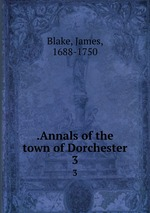 .Annals of the town of Dorchester. 3