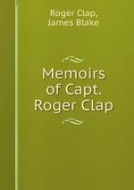 Memoirs of Capt. Roger Clap