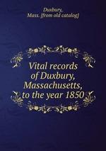 Vital records of Duxbury, Massachusetts, to the year 1850