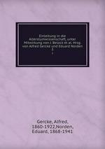 Einleitung in die Alterstumwissenschaft, unter Mitwirkung von J. Belock t al. Hrsg. von Alfred Gercke und Eduard Norden. 3