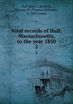 Vital records of Hull, Massachusetts, to the year 1850. 2