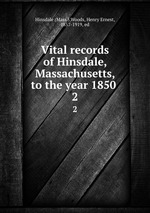 Vital records of Hinsdale, Massachusetts, to the year 1850 . 2