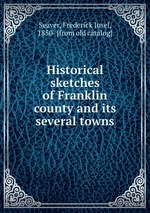 Historical sketches of Franklin county and its several towns