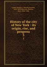 History of the city of New York : its origin, rise, and progress. 3