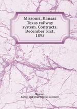 Missouri, Kansas & Texas railway system. Contracts. December 31st, 1895